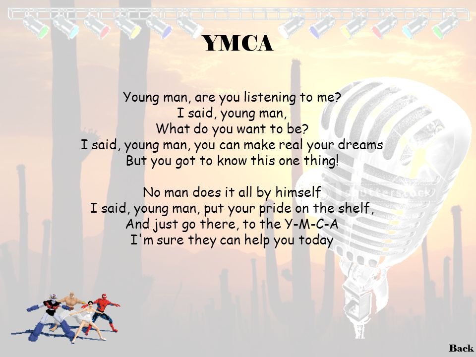 YMCA Young man, are you listening to me I said, young man,