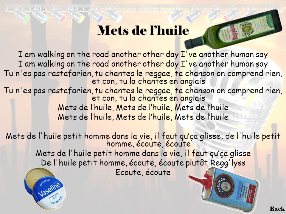 Mets de l'huile I am walking on the road another other day I ve another human say.