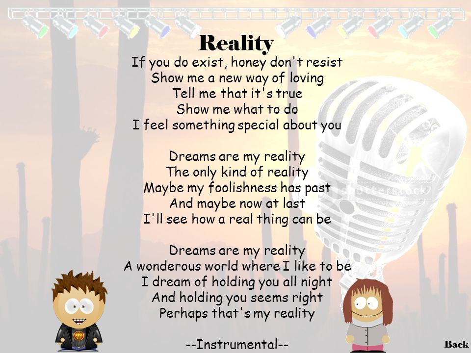 Reality If you do exist, honey don t resist