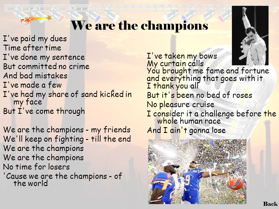 We are the champions I ve paid my dues Time after time