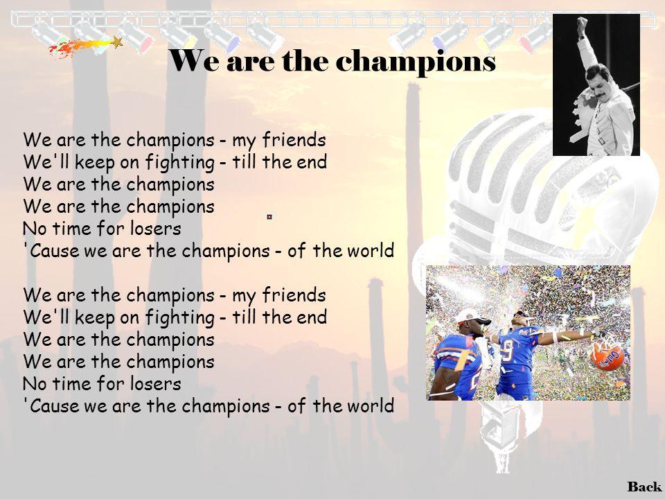 We are the champions We are the champions - my friends