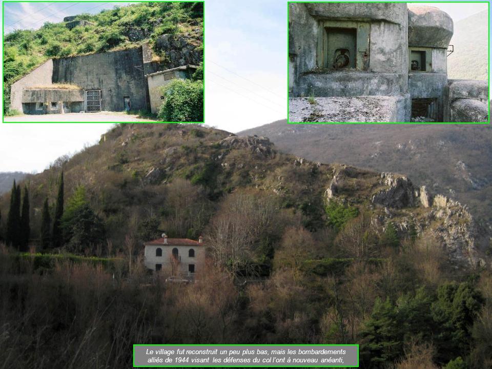 Le village fut reconstruit un peu plus bas, mais les bombardements alliés de 1944 visant les défenses du col l'ont à nouveau anéanti,