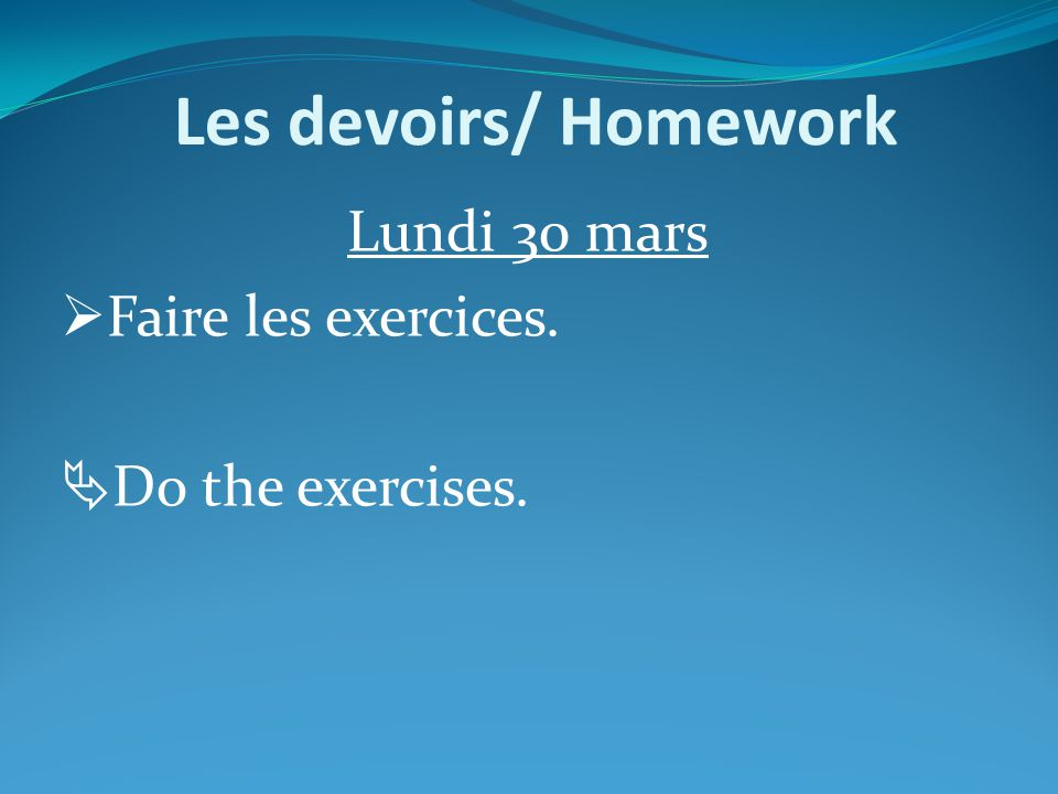 Lundi 30 mars Faire les exercices. Do the exercises.