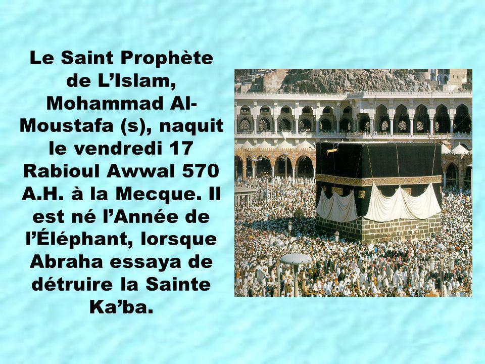 Le Saint Prophète de L'Islam, Mohammad Al-Moustafa (s), naquit le vendredi 17 Rabioul Awwal 570 A.H.
