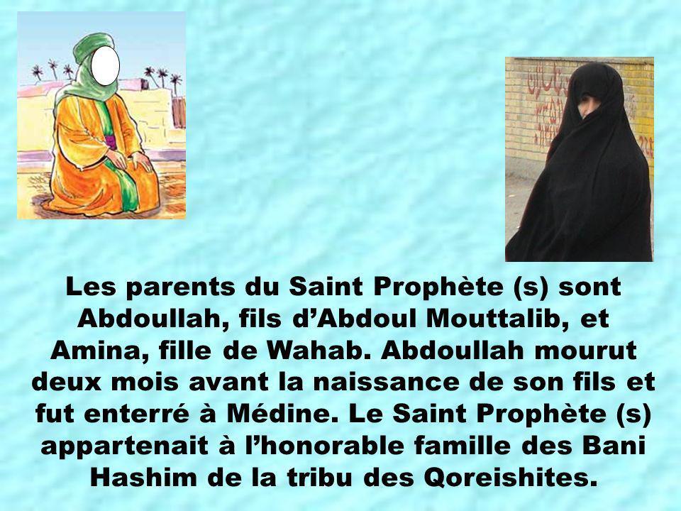 Les parents du Saint Prophète (s) sont Abdoullah, fils d'Abdoul Mouttalib, et Amina, fille de Wahab.