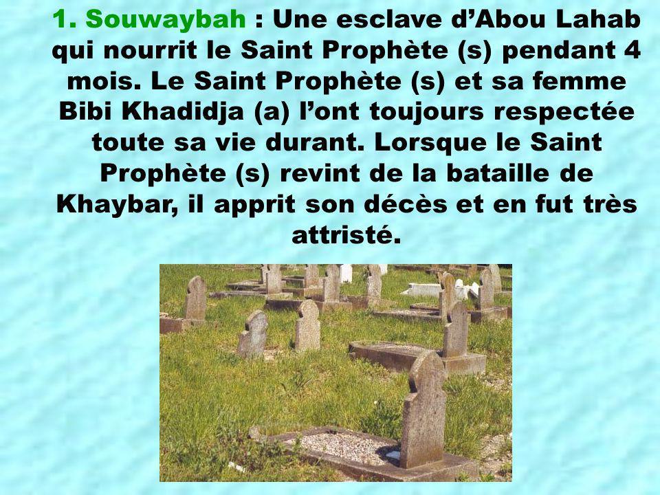 Souwaybah : Une esclave d'Abou Lahab qui nourrit le Saint Prophète (s) pendant 4 mois.