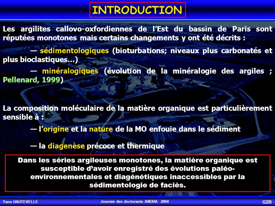 INTRODUCTION Les argilites callovo-oxfordiennes de l'Est du bassin de Paris sont réputées monotones mais certains changements y ont été décrits :