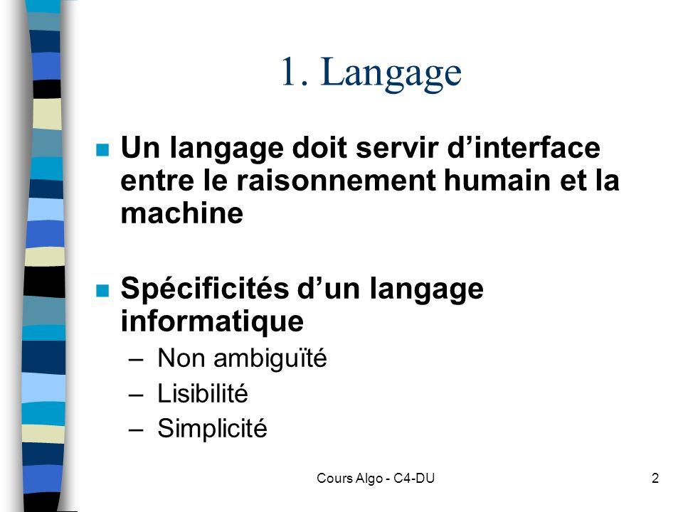 1. Langage Un langage doit servir d'interface entre le raisonnement humain et la machine. Spécificités d'un langage informatique.