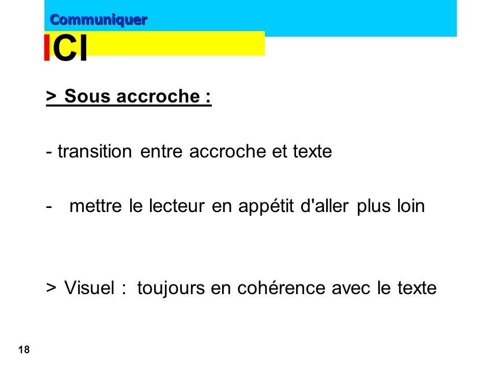 ICI > Sous accroche : - transition entre accroche et texte