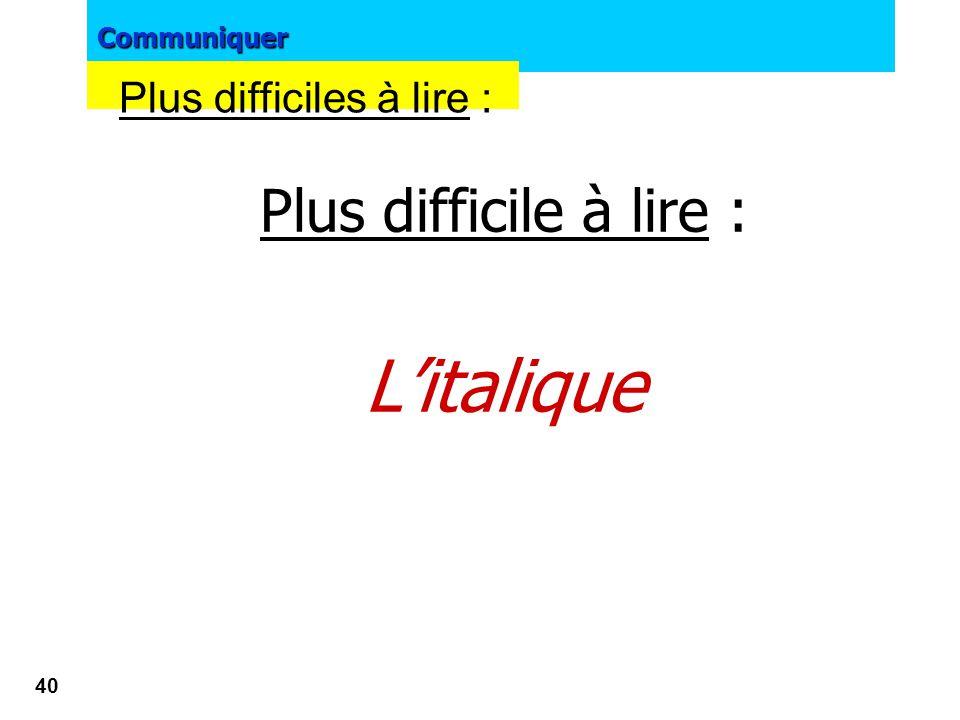 Plus difficile à lire : L'italique