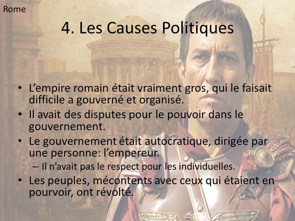 Rome 4. Les Causes Politiques. L'empire romain était vraiment gros, qui le faisait difficile a gouverné et organisé.