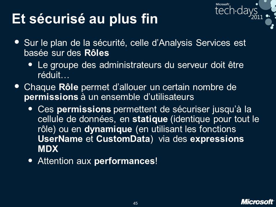 Et sécurisé au plus fin Sur le plan de la sécurité, celle d'Analysis Services est basée sur des Rôles.
