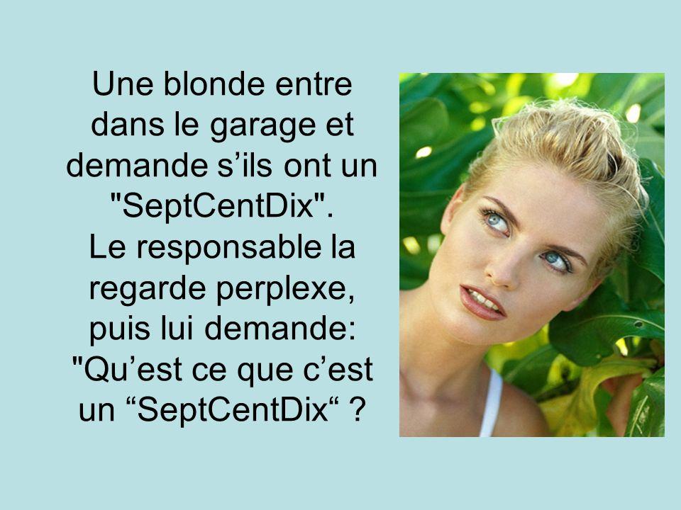 Une blonde entre dans le garage et demande s'ils ont un SeptCentDix