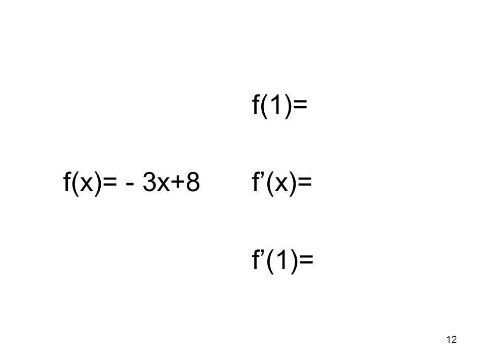 f(x)= - 3x+8 f(1)= f'(x)= f'(1)=