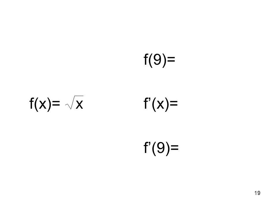 f(x)= f(9)= f'(x)= f'(9)=