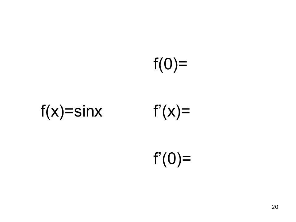 f(x)=sinx f(0)= f'(x)= f'(0)=