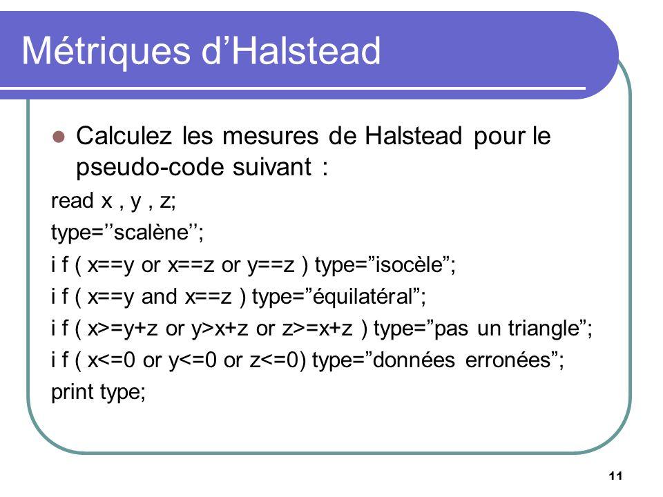 Métriques d'HalsteadCalculez les mesures de Halstead pour le pseudo-code suivant : read x , y , z; type=''scalène'';