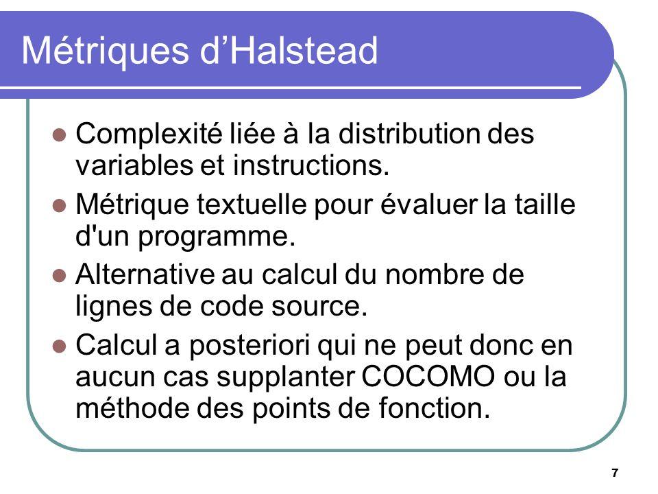 Métriques d'Halstead Complexité liée à la distribution des variables et instructions. Métrique textuelle pour évaluer la taille d un programme.