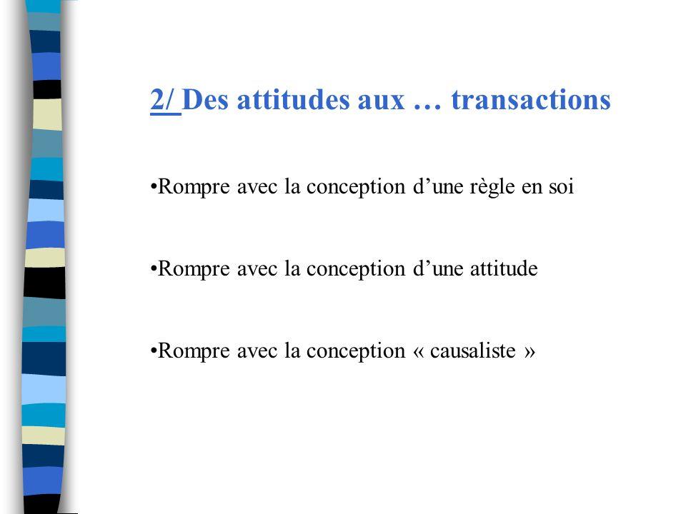 2/ Des attitudes aux … transactions