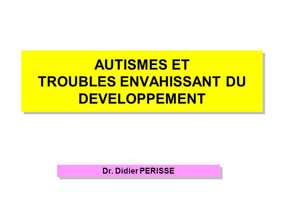 AUTISMES ET TROUBLES ENVAHISSANT DU DEVELOPPEMENT