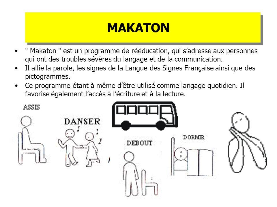MAKATON Makaton est un programme de rééducation, qui s'adresse aux personnes qui ont des troubles sévères du langage et de la communication.