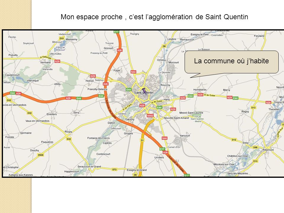 Mon espace proche , c'est l'agglomération de Saint Quentin