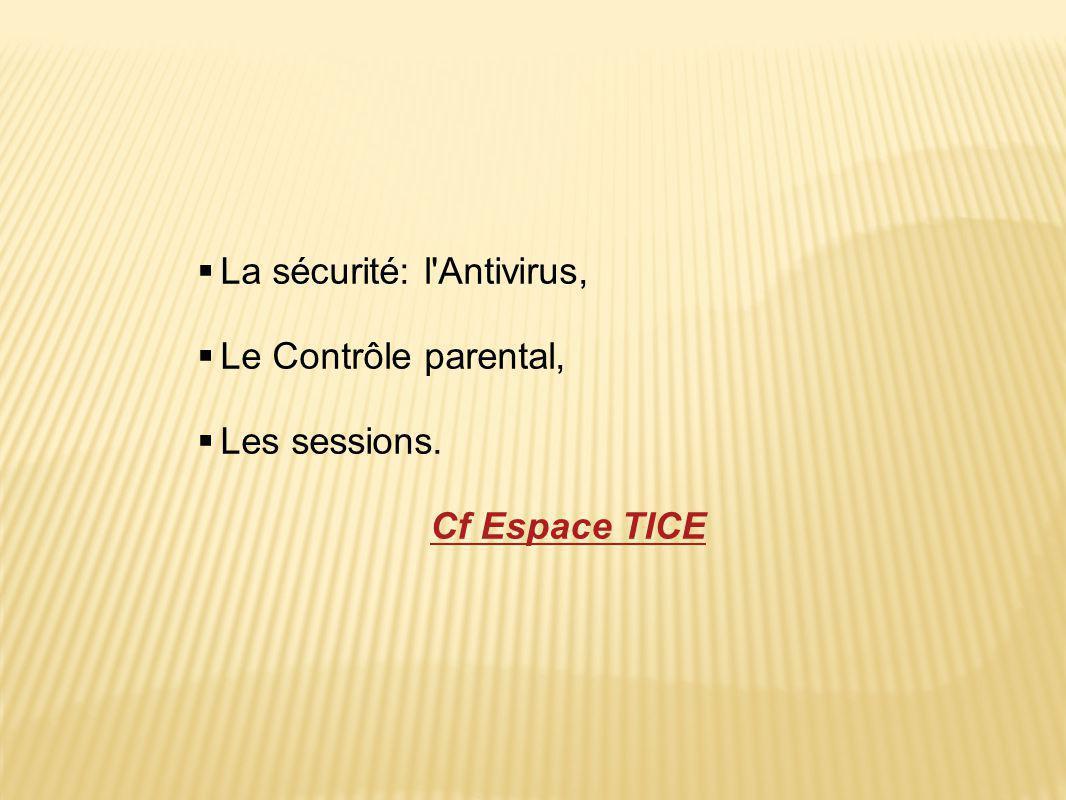 La sécurité: l Antivirus, Le Contrôle parental, Les sessions.