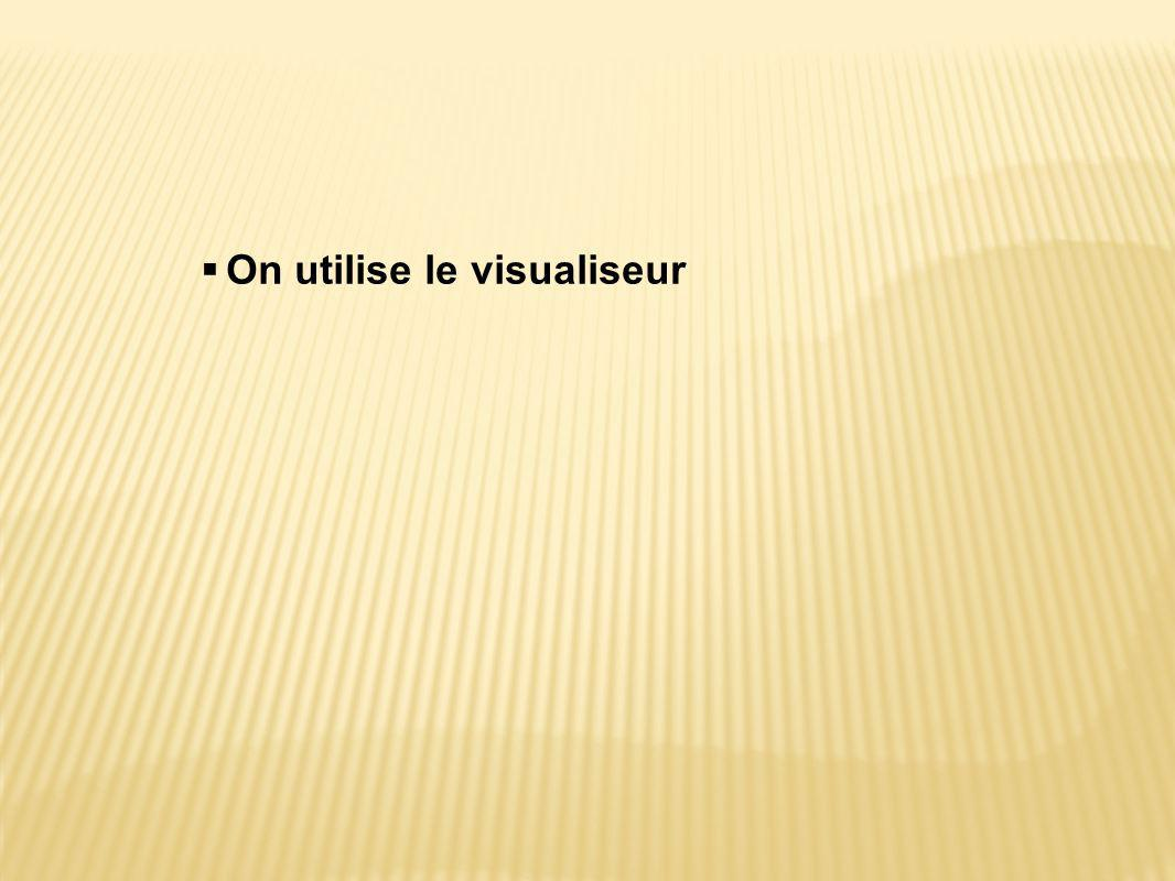 On utilise le visualiseur