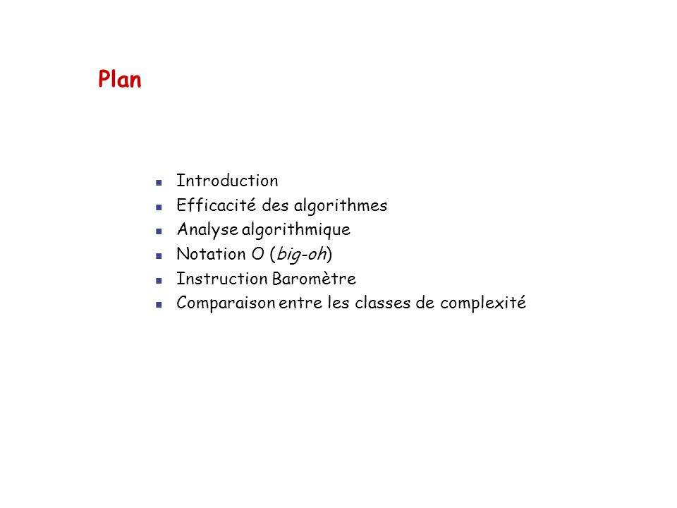 Plan Introduction Efficacité des algorithmes Analyse algorithmique