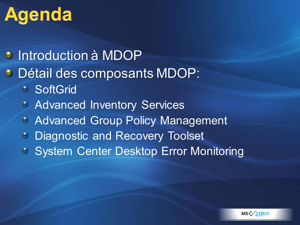 Agenda Introduction à MDOP Détail des composants MDOP: SoftGrid