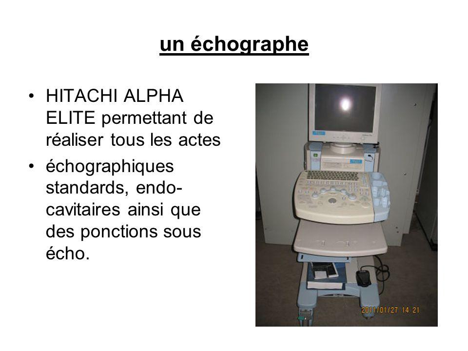 un échographe HITACHI ALPHA ELITE permettant de réaliser tous les actes.