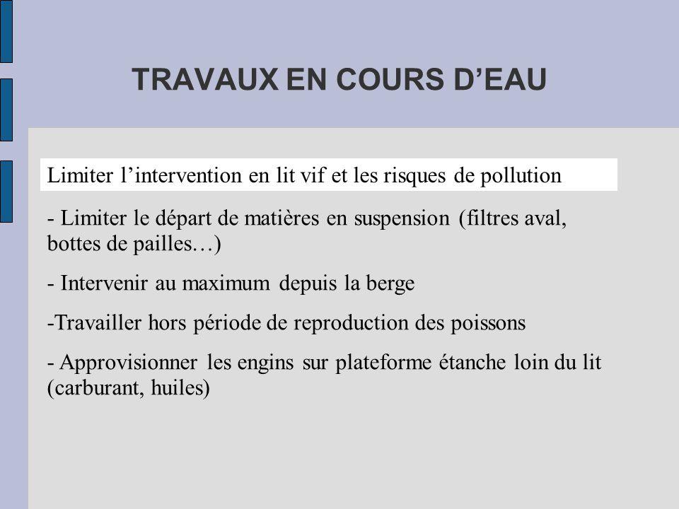 TRAVAUX EN COURS D'EAU Limiter l'intervention en lit vif et les risques de pollution.