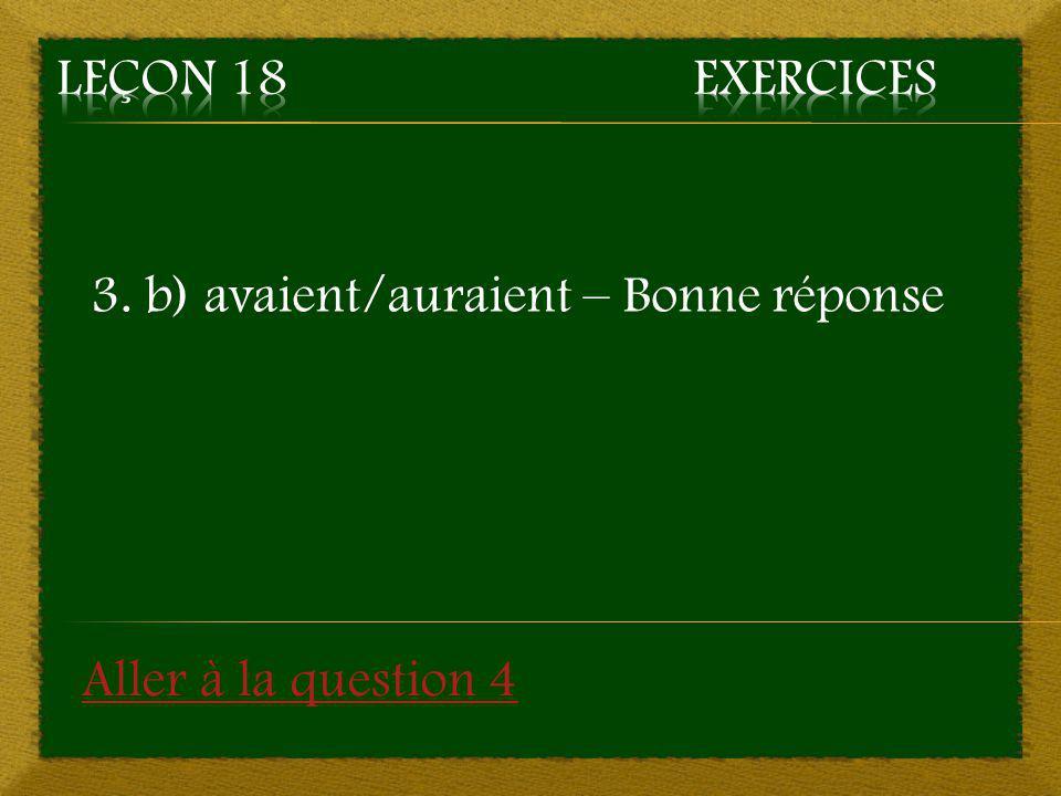 Leçon 18 Exercices 3. b) avaient/auraient – Bonne réponse Aller à la question 4