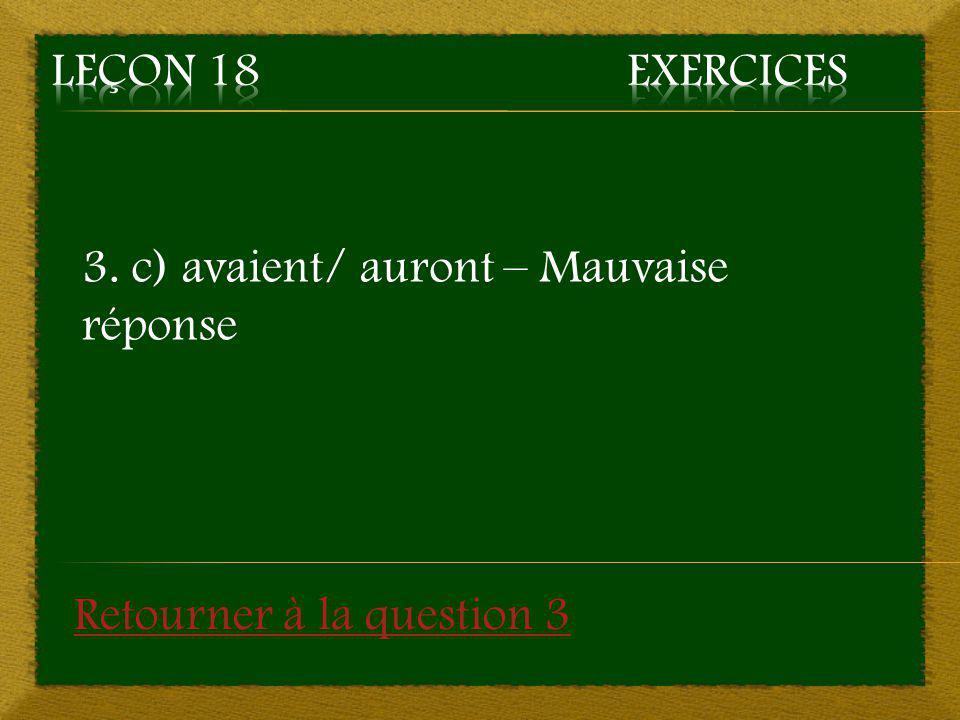 Leçon 18 Exercices 3. c) avaient/ auront – Mauvaise réponse Retourner à la question 3
