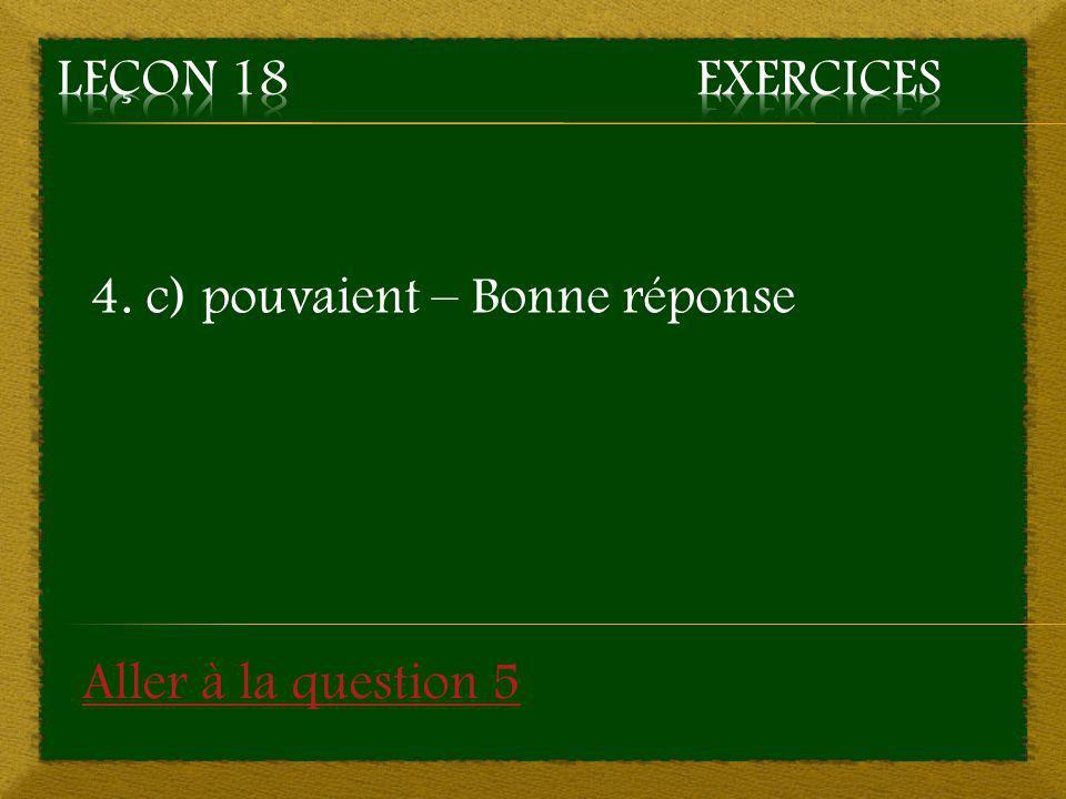 Leçon 18 Exercices 4. c) pouvaient – Bonne réponse Aller à la question 5
