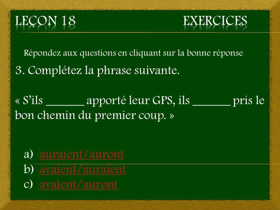Leçon 18 Exercices 3. Complétez la phrase suivante.