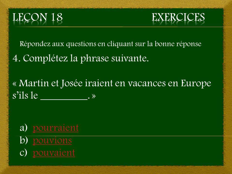 Leçon 18 Exercices 4. Complétez la phrase suivante.