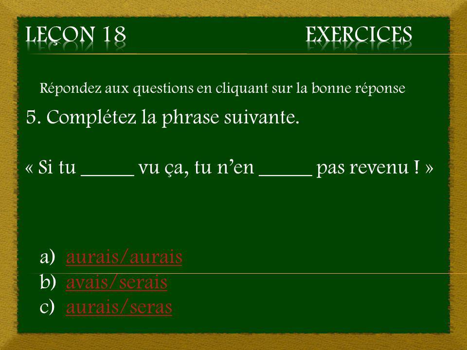 Leçon 18 Exercices 5. Complétez la phrase suivante.