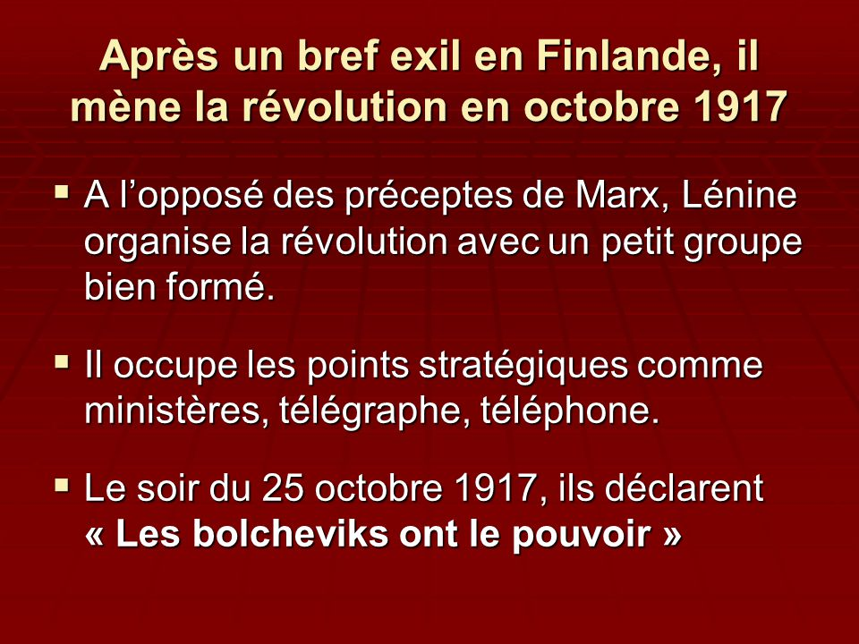 Après un bref exil en Finlande, il mène la révolution en octobre 1917