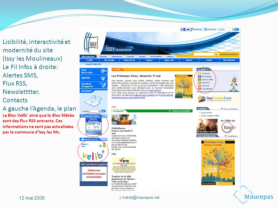 Lisibilité, interactivité et modernité du site (Issy les Moulineaux) Le Fil Infos à droite: Alertes SMS, Flux RSS, Newsletttter, Contacts A gauche l'Agenda, le plan Le Bloc Velib' ainsi que le Bloc Météo sont des Flux RSS entrants.