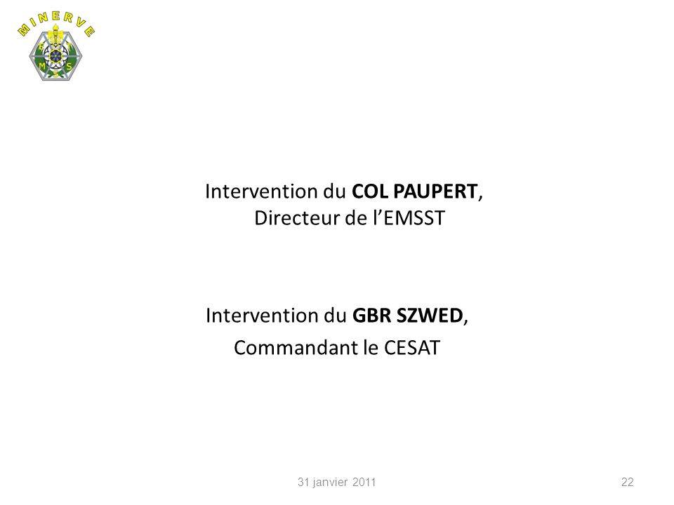 Intervention du COL PAUPERT, Directeur de l'EMSST Intervention du GBR SZWED, Commandant le CESAT