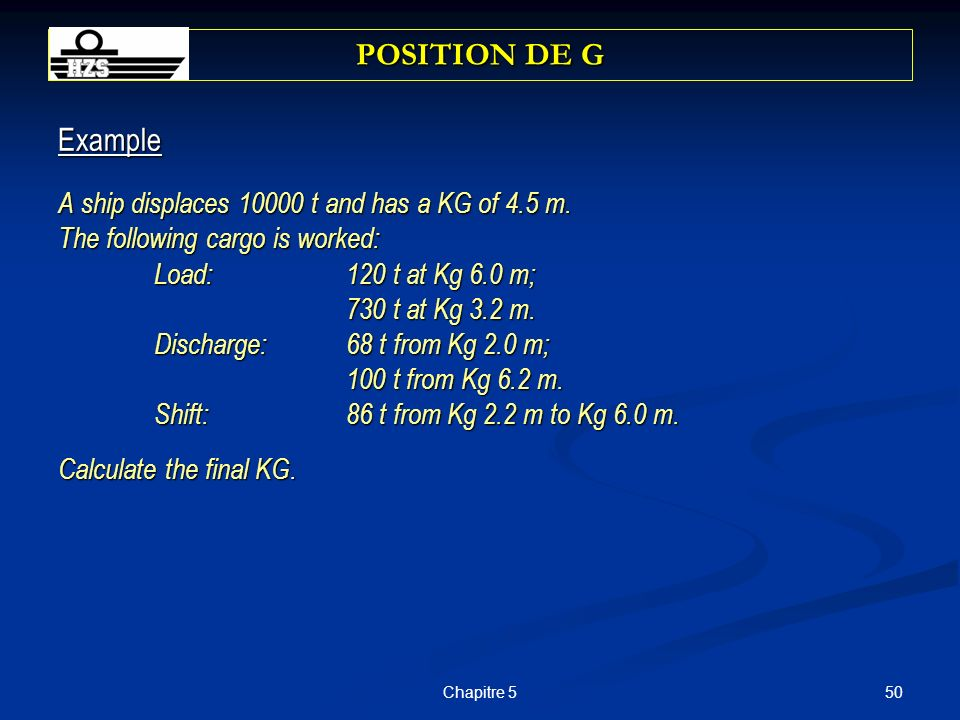 POSITION DE G Example A ship displaces 10000 t and has a KG of 4.5 m.
