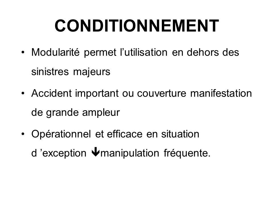 CONDITIONNEMENT Modularité permet l'utilisation en dehors des sinistres majeurs. Accident important ou couverture manifestation de grande ampleur.