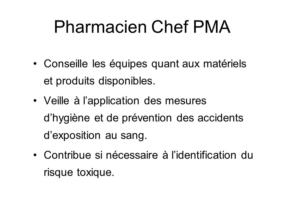 Pharmacien Chef PMA Conseille les équipes quant aux matériels et produits disponibles.