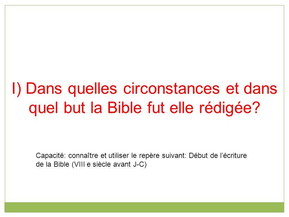 I) Dans quelles circonstances et dans quel but la Bible fut elle rédigée