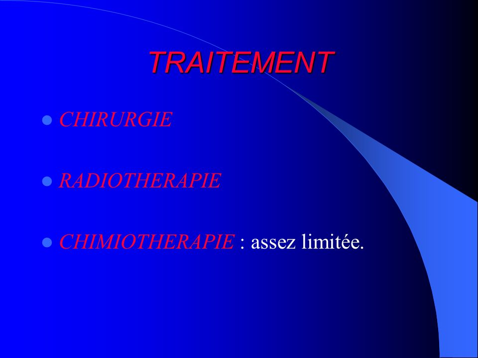 TRAITEMENT CHIRURGIE RADIOTHERAPIE CHIMIOTHERAPIE : assez limitée.