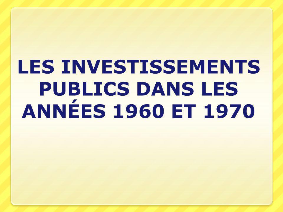 LES INVESTISSEMENTS PUBLICS DANS LES ANNÉES 1960 ET 1970