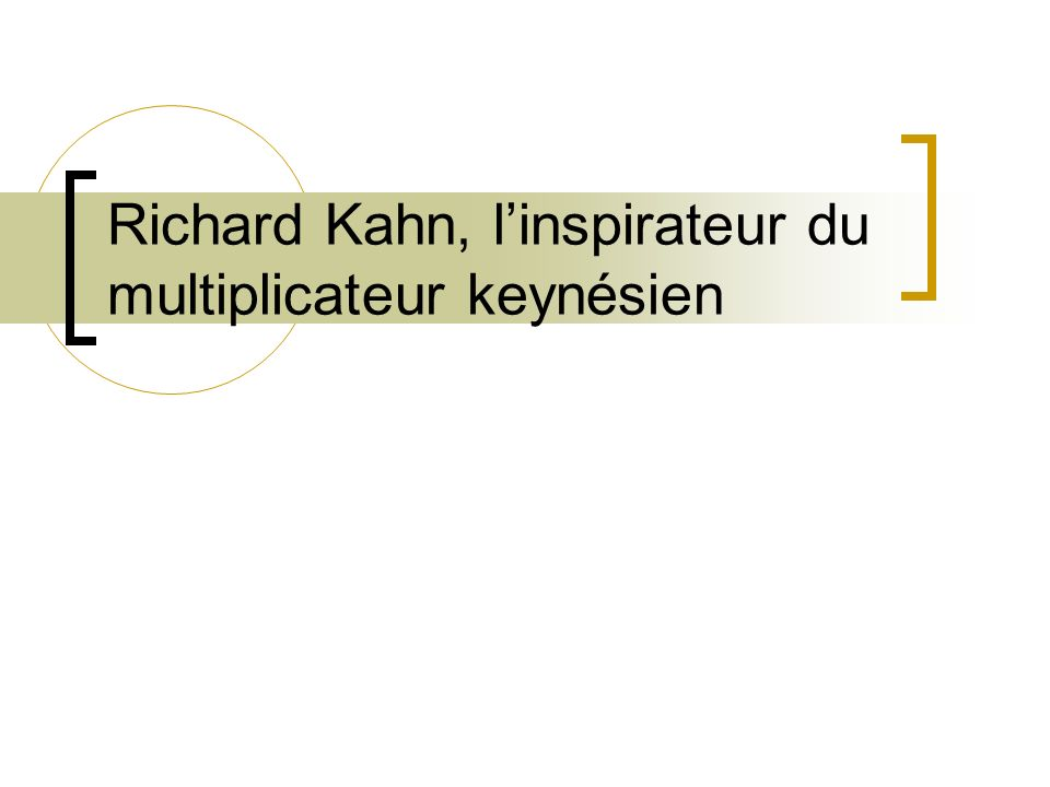 Richard Kahn, l'inspirateur du multiplicateur keynésien