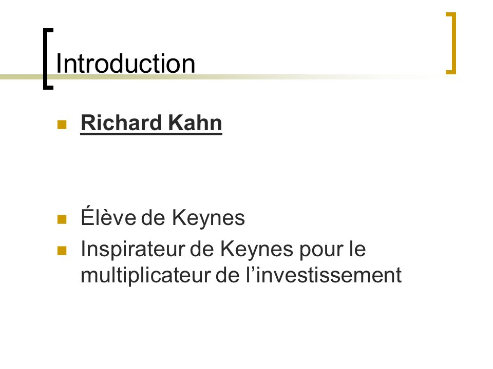 Introduction Richard Kahn Élève de Keynes