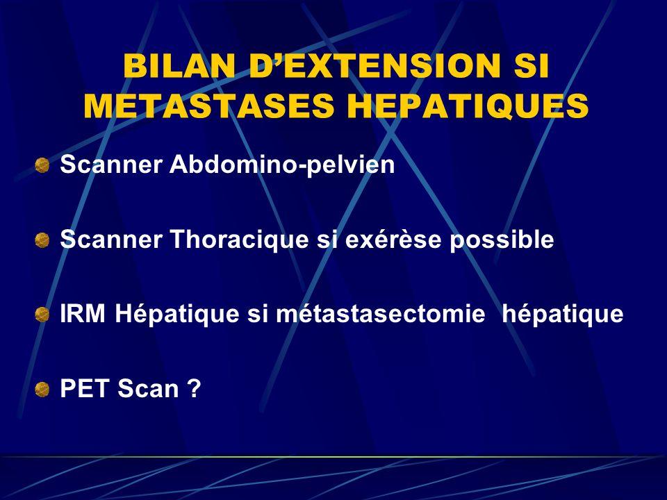 BILAN D'EXTENSION SI METASTASES HEPATIQUES